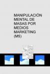 MANIPULACIÓN MENTAL DE MASAS POR MEDIOS MARKETING (M5)