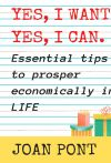 YES, I WANT. YES, I CAN. Essential tips to prosper economically in your life.