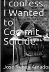I confess... I wanted to commit suicide.