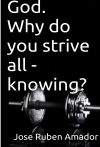 God. Why do you strive all - knowing?