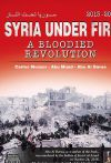SYRIA UNDER FIRE: a bloodied revolution