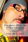 Psychotic (NOS). No Other Symptoms. You Are My 2014 Mental Phucking Illness.