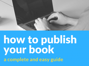 How to publish your book: A complete and easy guide
