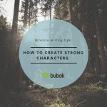 How to create strong characters in your fiction writing