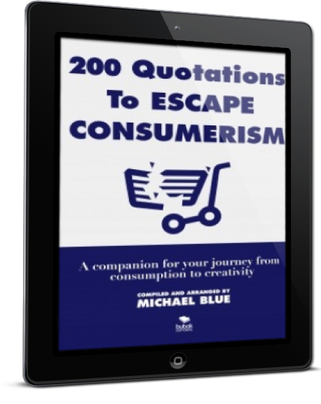 200 Quotations to Escape Consumerism: A companion for your journey from consumption to creativity
