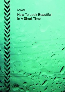How To Look Beautiful In A Short Time