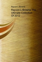 Rayvon L Browne The Ultimate Collection Of 2012