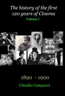 The history of the first 120 years of Cinema - Volume I