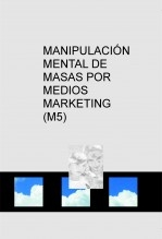 MANIPULACIÓN MENTAL DE MASAS POR MEDIOS MARKETING (M5)