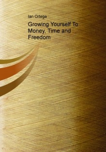 Growing Yourself To Money, Time and Freedom