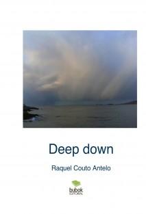 Deep down