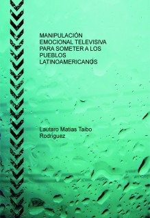 MANIPULACIÓN EMOCIONAL TELEVISIVA  PARA SOMETER A LOS PUEBLOS LATINOAMERICANOS