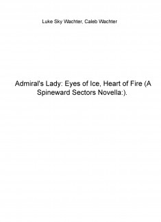 Admiral's Lady: Eyes of Ice, Heart of Fire (A Spineward Sectors Novella:)