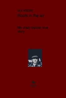 Roots in the air (My crazy bipolar love story)