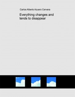 Everything changes and tends to disappear