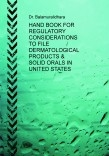 HAND BOOK FOR REGULATORY CONSIDERATIONS TO FILE DERMATOLOGICAL PRODUCTS & SOLID ORALS IN UNITED STATES