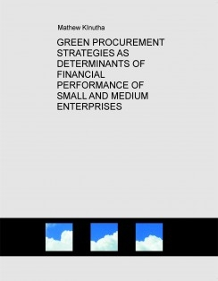 GREEN PROCUREMENT STRATEGIES AS DETERMINANTS OF FINANCIAL PERFORMANCE OF SMALL AND MEDIUM ENTERPRISES
