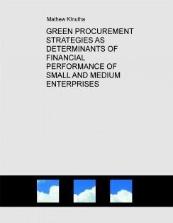 GREEN PROCUREMENT STRATEGIES AS DETERMINANTS OF FINANCIAL PERFORMANCE OF SMALL AND MEDIUM ENTERPRISES