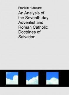 An Analysis of the Seventh-day Adventist and Roman Catholic Doctrines of Salvation