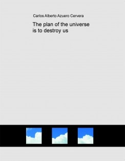 The plan of the universe is to destroy us