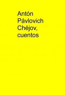 Antón Pávlovich Chéjov, cuentos