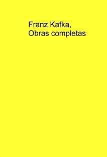 Franz Kafka, -Obras completas-
