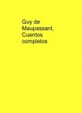 Guy de Maupassant,  Cuentos completos