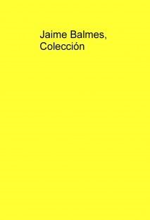 Jaime Balmes, Colección