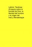 Teodicea (Ensayos sobre la bondad de Dios, la libertad del hombre y el origen del mal) y Monadología