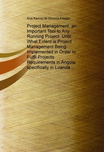 Project Management, an Important Tool to Any Running Project. Until What Extent is Project Management Being Implemented in Order to Fulfil Projects Requirements in Angola specifically in Luanda in the construction industry public vs. private Sector? A fin