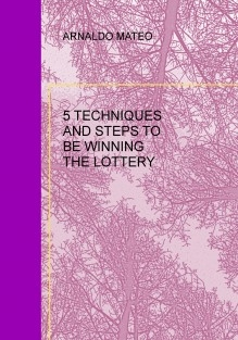5 TECHNIQUES AND STEPS TO BE WINNING THE LOTTERY
