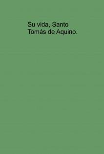 Su vida, Santo Tomás de Aquino.
