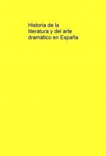 Historia de la literatura y del arte dramático en España