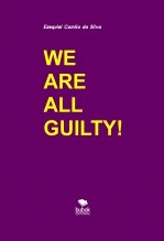 Libro WE ARE ALL GUILTY!, autor EZEQUIEL CAMILO DA SILVA zequi