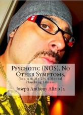 Libro Psychotic (NOS). No Other Symptoms. You Are My 2014 Mental Phucking Illness., autor Joseph Alizio Jr.