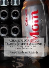 Libro Chasing Mr. Bigg Daddy Joseph Around. All Day Long. That Is What These People Do., autor Joseph Alizio Jr.