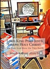 Libro Lord King Pimp Jesus Joseph Holy Christ. I Am Your God Here On This Earth., autor Joseph Alizio Jr.