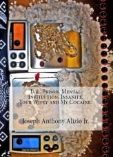 Libro Jail. Prison. Mental Institution. Insanity. Your Wifey and My Cocaine., autor Joseph Alizio Jr.