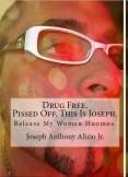 Drug Free. Pissed Off. This Is Joseph.