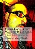 Joseph. Good Friday. I Was Shot In My Head.