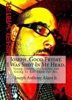 Joseph. Good Friday. I Was Shot In My Head.