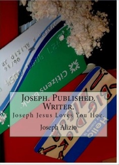 Joseph. Published. Writer. (Joseph Jesus Loves You Hoe.)