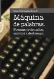MAQUINA DE PALABRAS - poemas ordenados escritos a destiempo