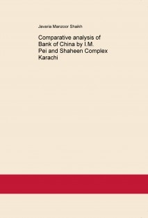 Comparative analysis of Bank of China by I.M. Pei and Shaheen Complex Karachi