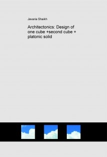 Architectonics: Design of one cube +second cube + platonic solid