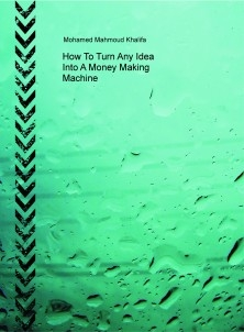 How To Turn Any Idea Into A Money Making Machine