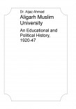 Aligarh Muslim University: An Educational and Political History, 1920-47