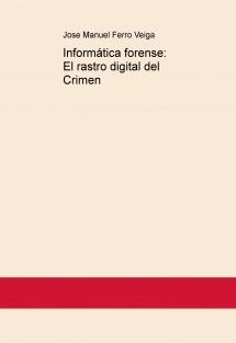 Informática forense: El rastro digital del Crimen