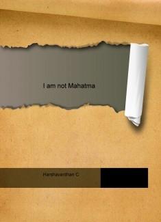 I am not Mahatma