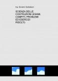 FISICA: SCIENZA DELLE COSTRUZIONI (39 Compiti d'Esame Risolti, 31 Esercizi Risolti classificati per argomento, Schemi di Passi Risolutivi classificati per casi) (Scarica gratuitamente la versione ridotta)